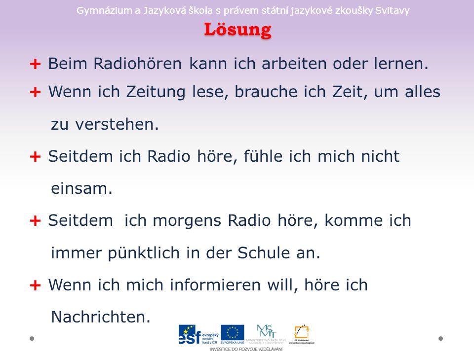 Gymnázium a Jazyková škola s právem státní jazykové zkoušky Svitavy Lösung + Beim Radiohören kann ich arbeiten oder lernen. + Wenn ich Zeitung lese, b
