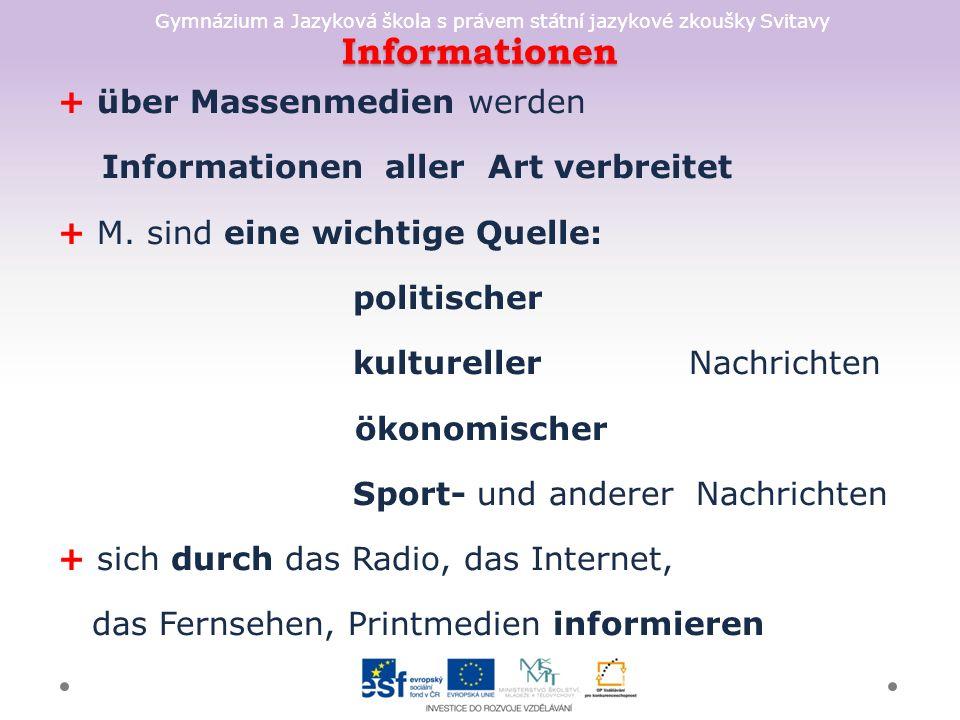 Gymnázium a Jazyková škola s právem státní jazykové zkoušky Svitavy Informationen + über Massenmedien werden Informationen aller Art verbreitet + M. s