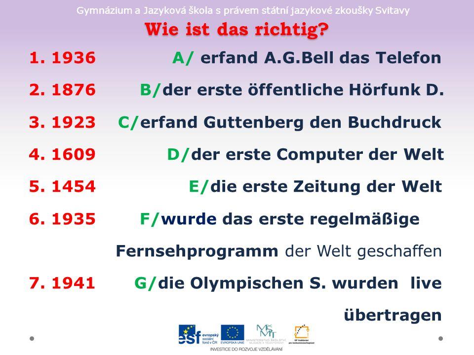 Gymnázium a Jazyková škola s právem státní jazykové zkoušky Svitavy Wie ist das richtig? 1. 1936 A/ erfand A.G.Bell das Telefon 2. 1876 B/der erste öf
