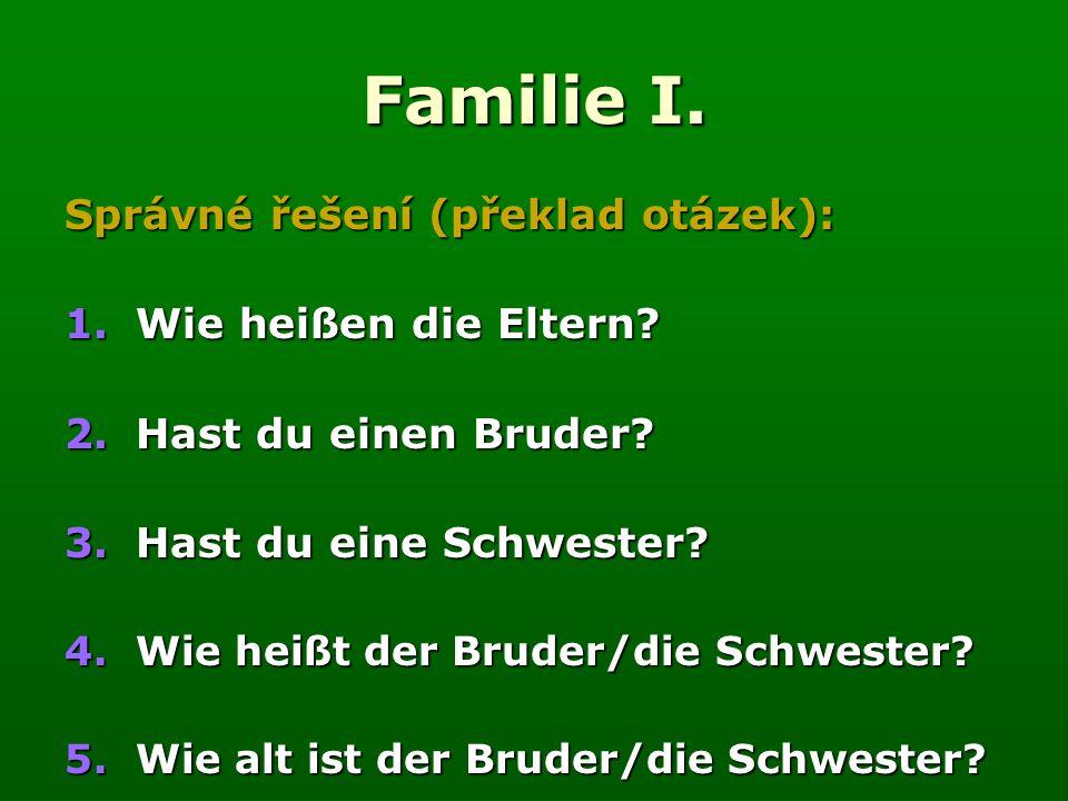Familie I. Správné řešení (překlad otázek): 1.Wie heißen die Eltern.