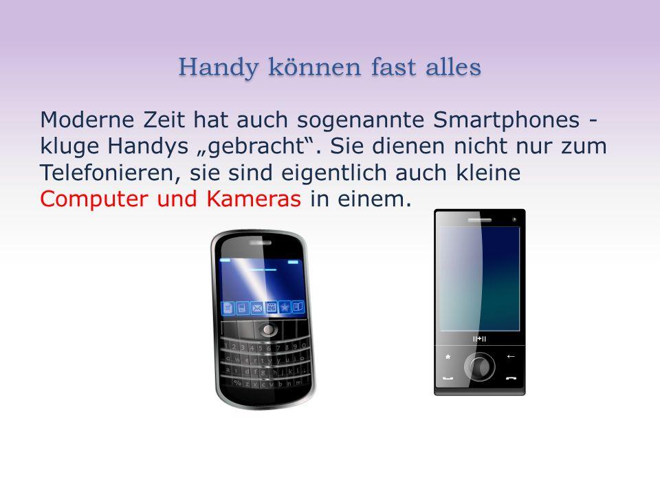 """Handy können fast alles Moderne Zeit hat auch sogenannte Smartphones - kluge Handys """"gebracht"""". Sie dienen nicht nur zum Telefonieren, sie sind eigent"""