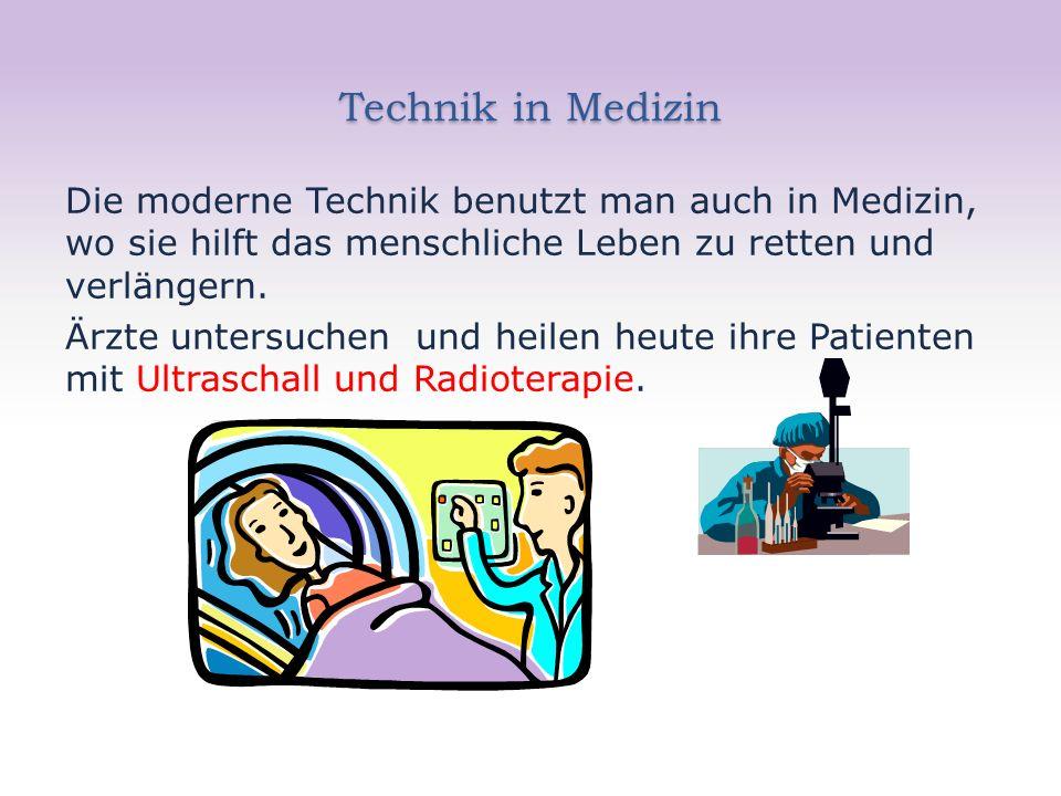 Technik in Medizin Die moderne Technik benutzt man auch in Medizin, wo sie hilft das menschliche Leben zu retten und verlängern. Ärzte untersuchen und