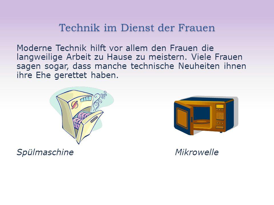 Technik im Dienst der Frauen Moderne Technik hilft vor allem den Frauen die langweilige Arbeit zu Hause zu meistern.