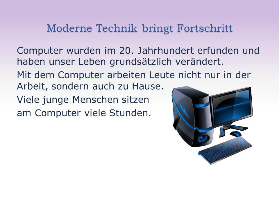 Moderne Technik bringt Fortschritt Computer wurden im 20. Jahrhundert erfunden und haben unser Leben grundsätzlich verändert. Mit dem Computer arbeite