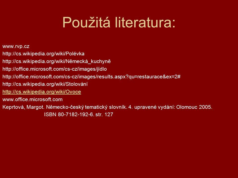 Použitá literatura: www.rvp.cz http://cs.wikipedia.org/wiki/Polévka http://cs.wikipedia.org/wiki/Německá_kuchyně http://office.microsoft.com/cs-cz/images/jídlo http://office.microsoft.com/cs-cz/images/results.aspx qu=restaurace&ex=2# http://cs.wikipedia.org/wiki/Stolování http://cs.wikipedia.org/wiki/Ovoce www.office.microsoft.com Keprtová, Margot.