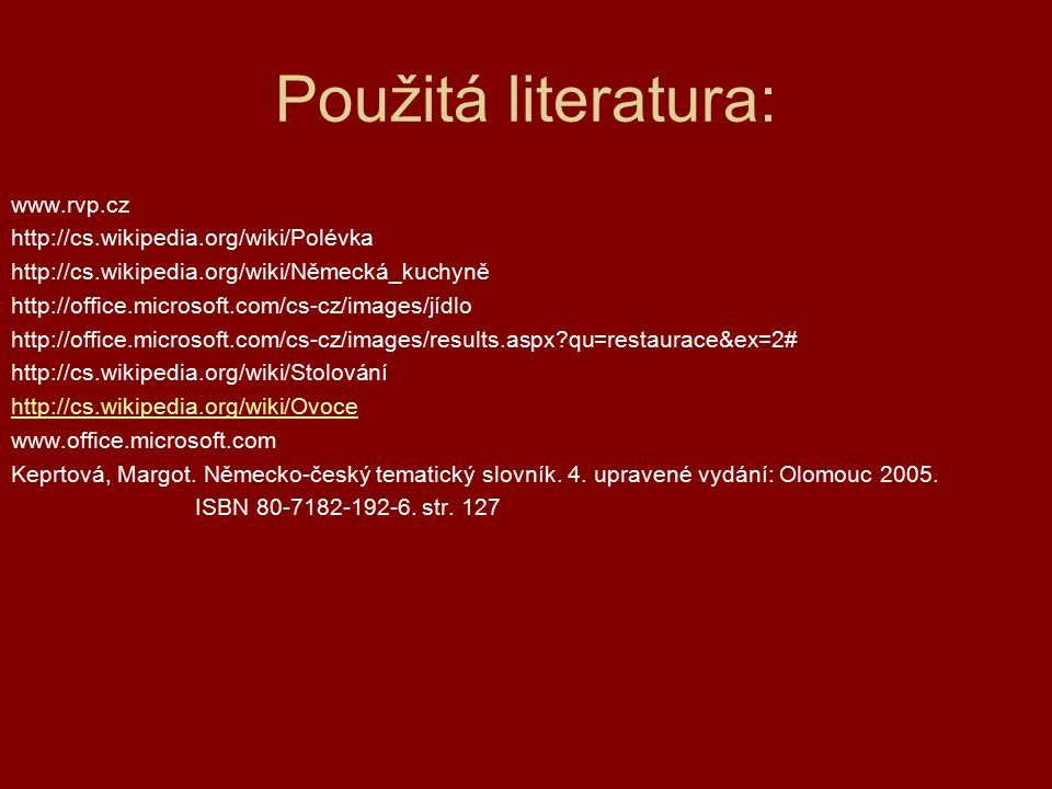 Použitá literatura: www.rvp.cz http://cs.wikipedia.org/wiki/Polévka http://cs.wikipedia.org/wiki/Německá_kuchyně http://office.microsoft.com/cs-cz/ima