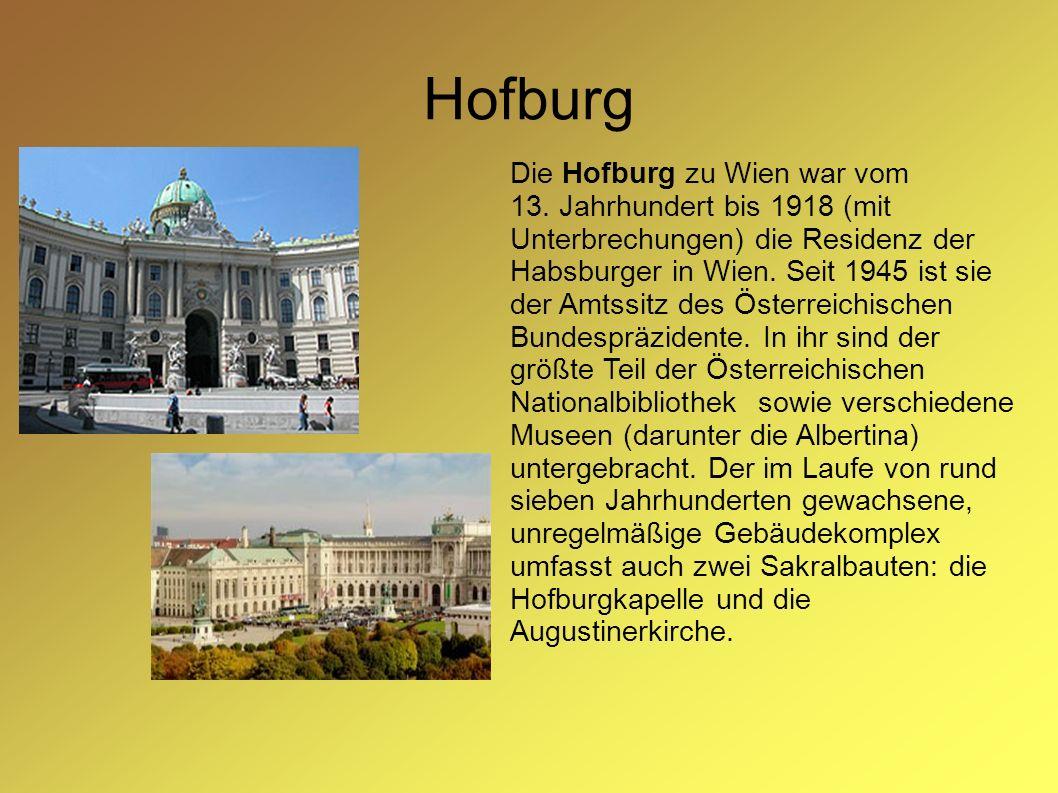 Hofburg Die Hofburg zu Wien war vom 13. Jahrhundert bis 1918 (mit Unterbrechungen) die Residenz der Habsburger in Wien. Seit 1945 ist sie der Amtssitz