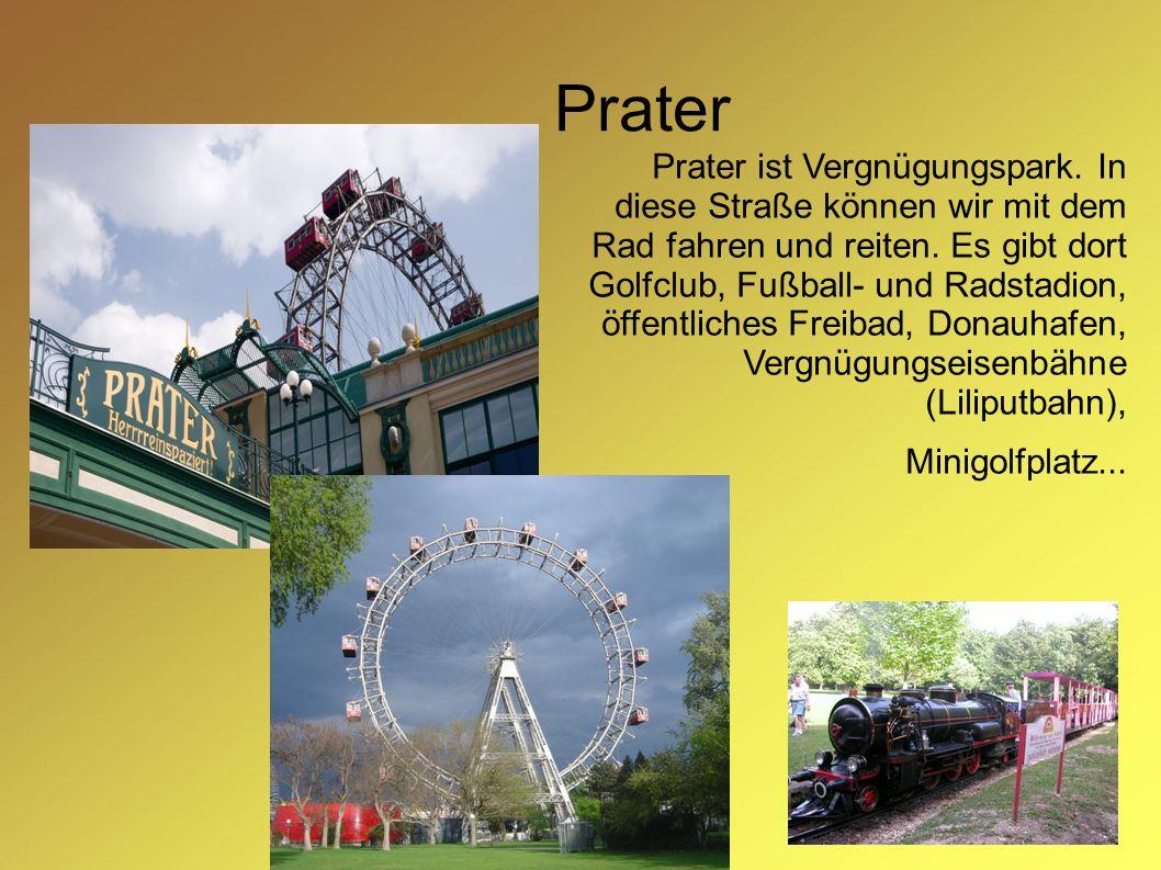 Prater Prater ist Vergnügungspark. In diese Straße können wir mit dem Rad fahren und reiten. Es gibt dort Golfclub, Fußball- und Radstadion, öffentlic