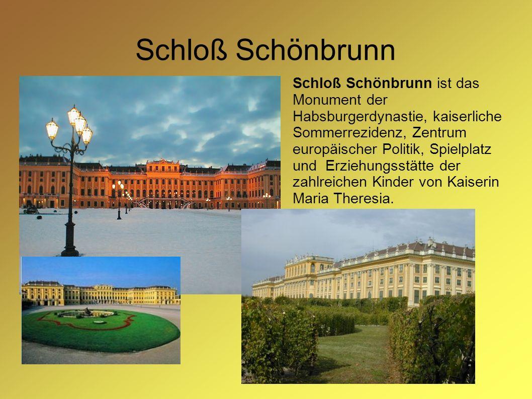 Schloß Schönbrunn Schloß Schönbrunn ist das Monument der Habsburgerdynastie, kaiserliche Sommerrezidenz, Zentrum europäischer Politik, Spielplatz und Erziehungsstätte der zahlreichen Kinder von Kaiserin Maria Theresia.