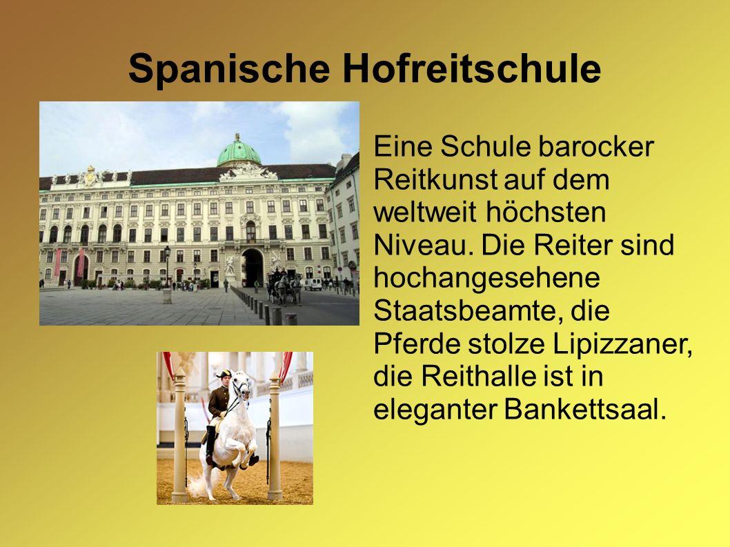 Spanische Hofreitschule Eine Schule barocker Reitkunst auf dem weltweit höchsten Niveau. Die Reiter sind hochangesehene Staatsbeamte, die Pferde stolz