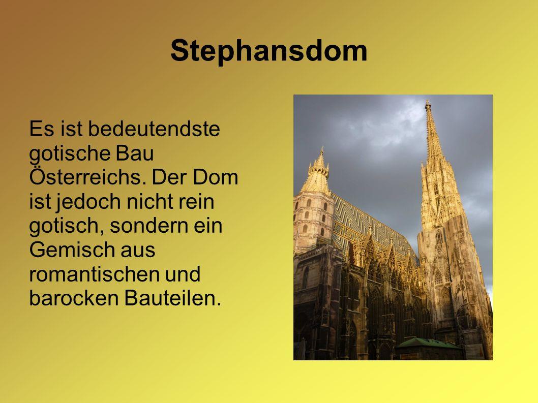 Stephansdom Es ist bedeutendste gotische Bau Österreichs. Der Dom ist jedoch nicht rein gotisch, sondern ein Gemisch aus romantischen und barocken Bau