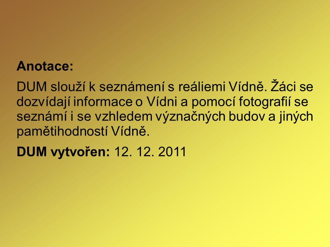 Anotace: DUM slouží k seznámení s reáliemi Vídně. Žáci se dozvídají informace o Vídni a pomocí fotografií se seznámí i se vzhledem význačných budov a