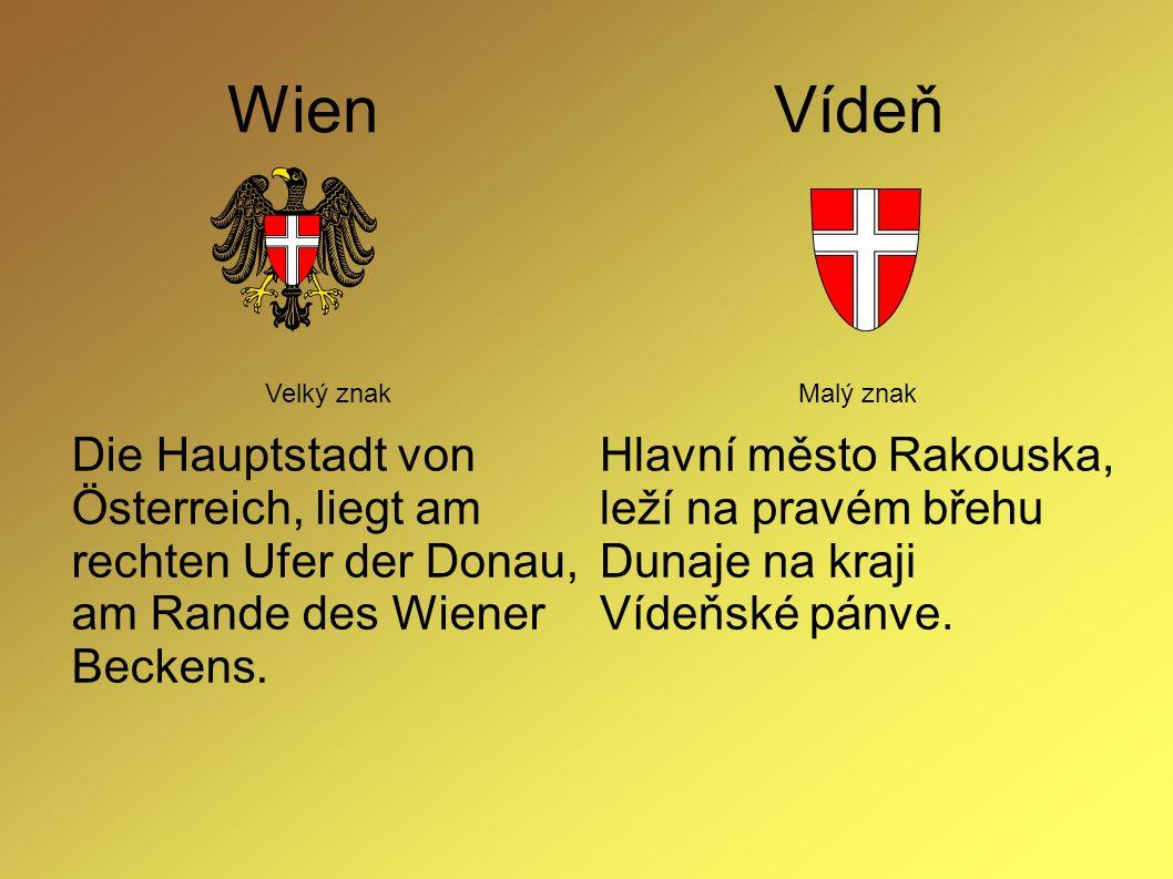 Wien Vídeň Velký znak Die Hauptstadt von Österreich, liegt am rechten Ufer der Donau, am Rande des Wiener Beckens.