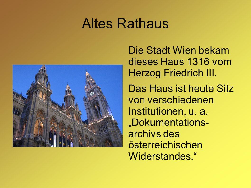 """Altes Rathaus Die Stadt Wien bekam dieses Haus 1316 vom Herzog Friedrich III. Das Haus ist heute Sitz von verschiedenen Institutionen, u. a. """"Dokument"""