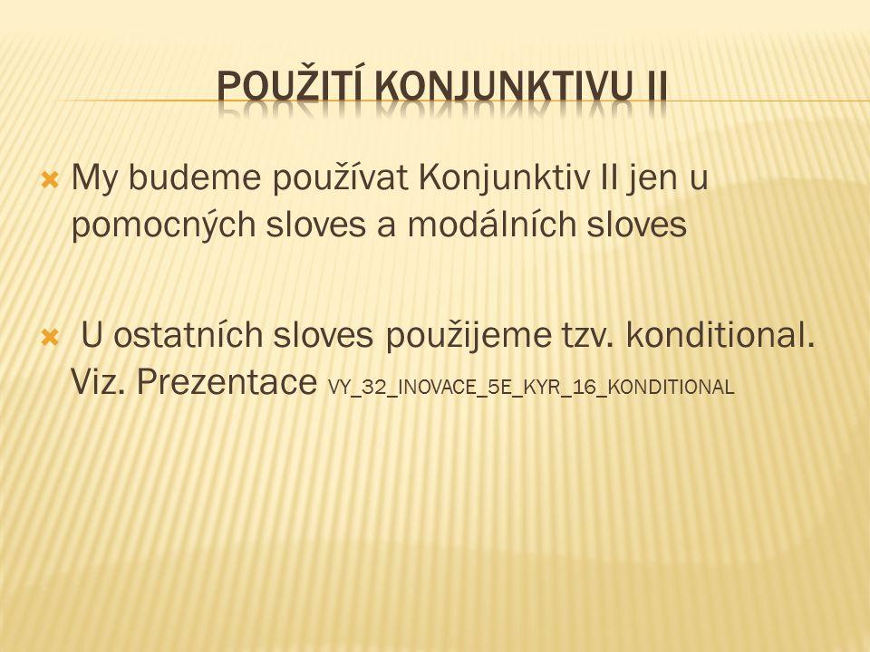  My budeme používat Konjunktiv II jen u pomocných sloves a modálních sloves  U ostatních sloves použijeme tzv.