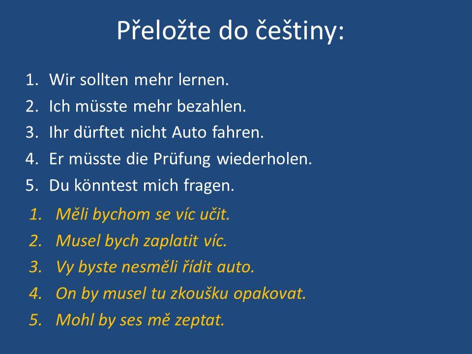 Vyjádřete přání (převeďte věty do konjunktivu II) a přeložte do češtiny: 1.Er darf zu Hause nicht rauchen.