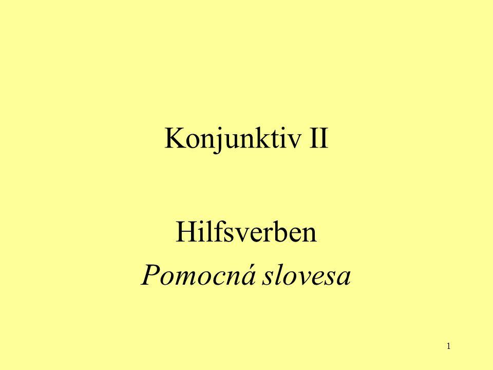Konjunktiv II Hilfsverben Pomocná slovesa 1