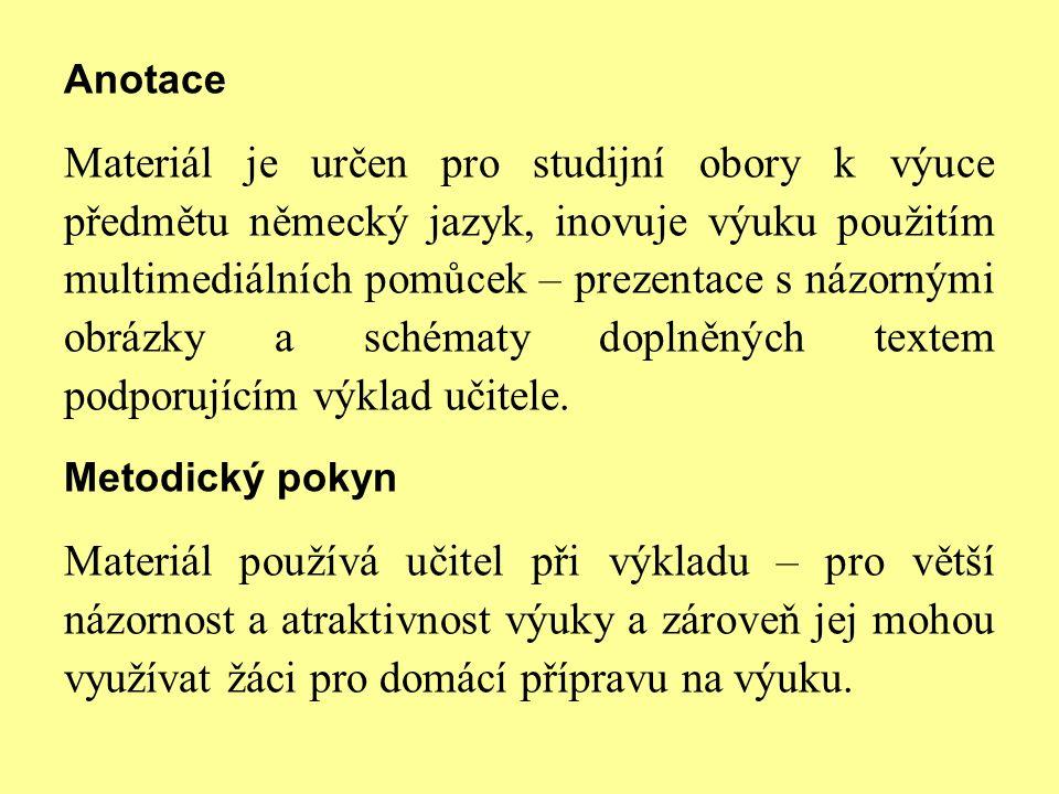 Hilfsverben pomocná slovesa InfinitivPräteritum Konjunktiv II ich er / sie / es du wir Sie / sie ihr seinwarenwärenwärewär(e)stwärenwäret habenhattenhättenhättehättesthättenhättet werdenwurdenwürdenwürdewürdestwürdenwürdet 4