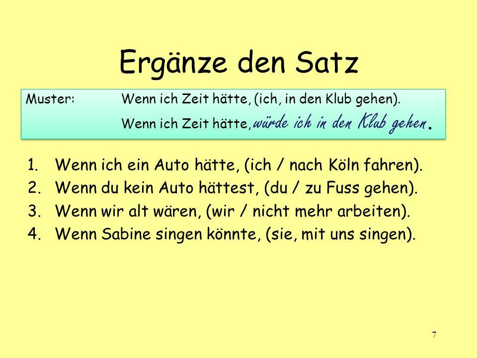 Ergänze den Satz 1.Wenn ich ein Auto hätte, (ich / nach Köln fahren).