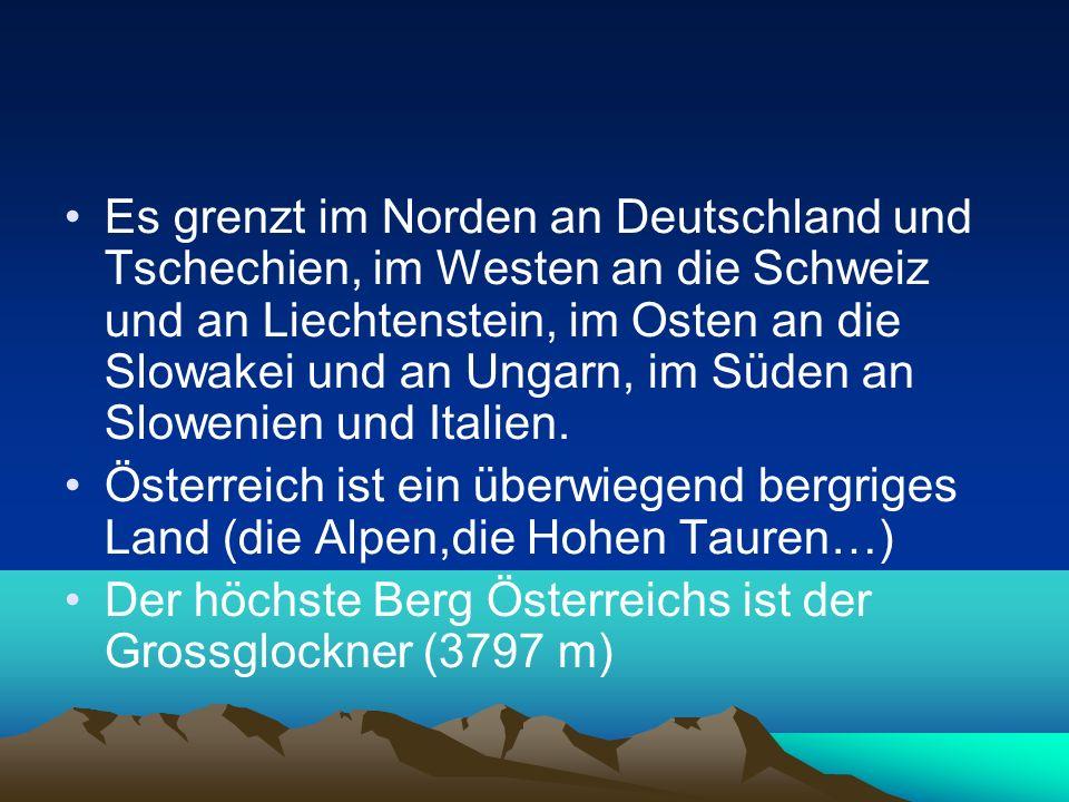 Es grenzt im Norden an Deutschland und Tschechien, im Westen an die Schweiz und an Liechtenstein, im Osten an die Slowakei und an Ungarn, im Süden an Slowenien und Italien.