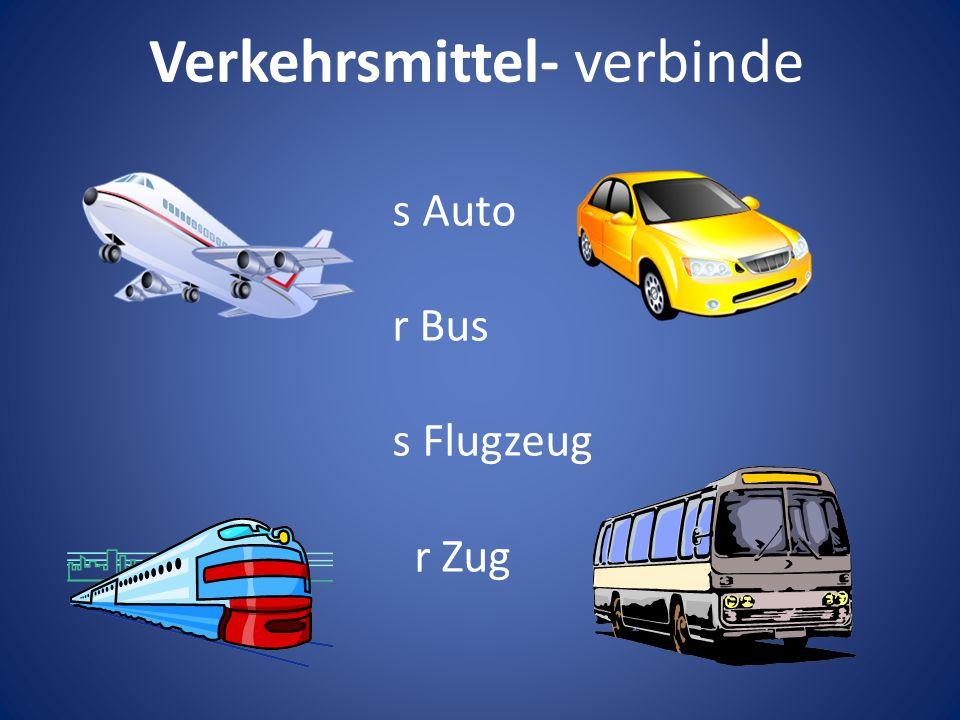 Verkehrsmittel- verbinde s Auto r Bus s Flugzeug r Zug