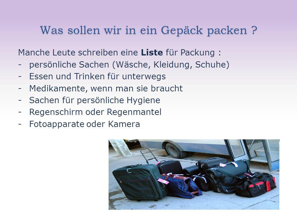 Was sollen wir in ein Gepäck packen ? Manche Leute schreiben eine Liste für Packung : -persönliche Sachen (Wäsche, Kleidung, Schuhe) -Essen und Trinke