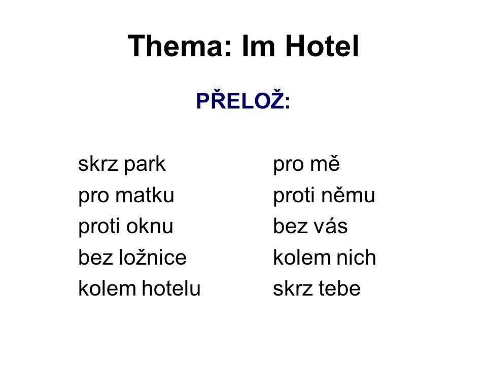 Thema: Im Hotel PŘELOŽ: skrz parkpro mě pro matkuproti němu proti oknubez vás bez ložnicekolem nich kolem hoteluskrz tebe