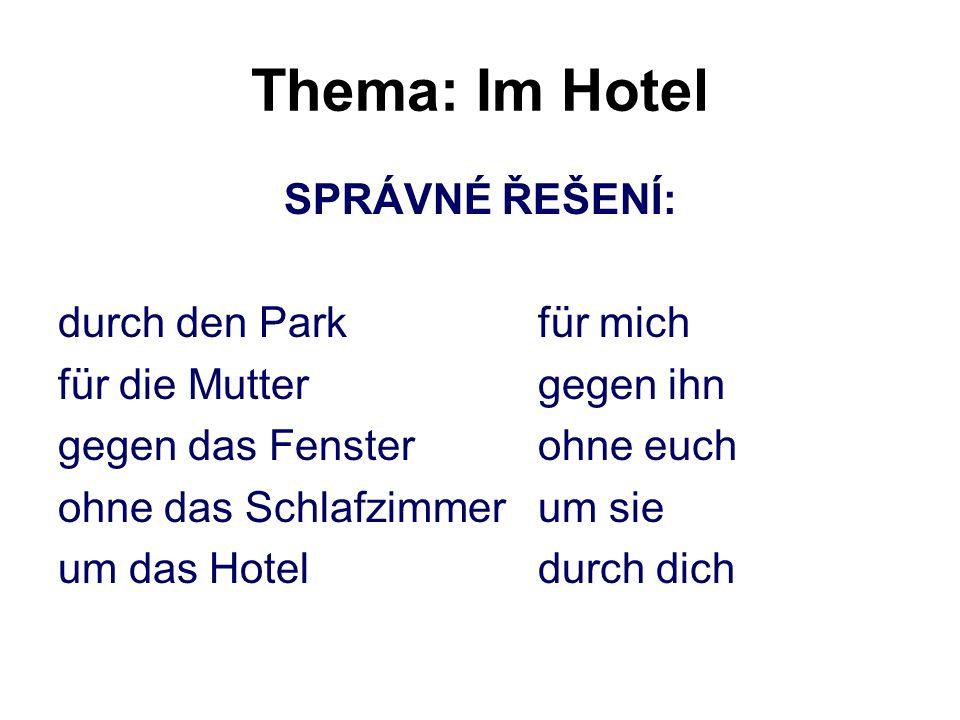 Thema: Im Hotel SPRÁVNÉ ŘEŠENÍ: durch den Parkfür mich für die Muttergegen ihn gegen das Fensterohne euch ohne das Schlafzimmerum sie um das Hoteldurch dich