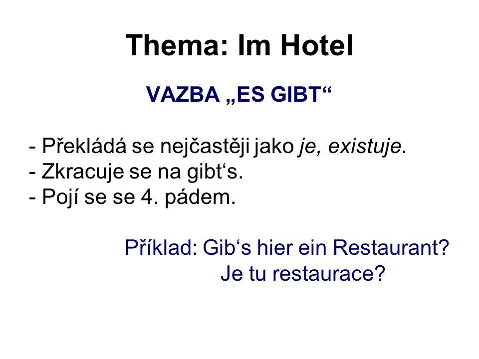 """Thema: Im Hotel VAZBA """"ES GIBT"""" - Překládá se nejčastěji jako je, existuje. - Zkracuje se na gibt's. - Pojí se se 4. pádem. Příklad: Gib's hier ein Re"""