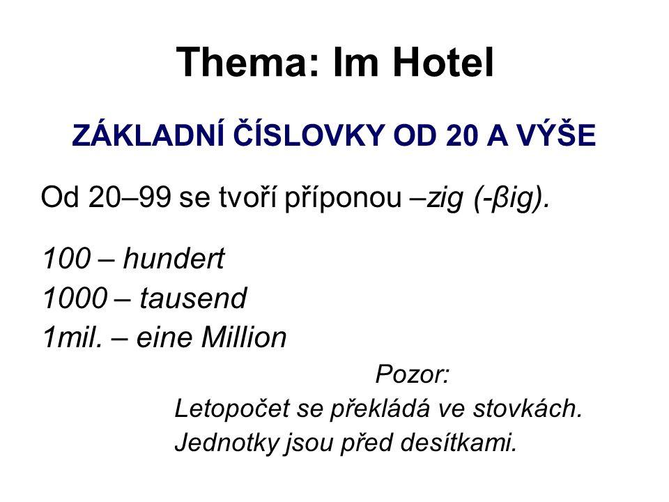 Thema: Im Hotel ZÁKLADNÍ ČÍSLOVKY OD 20 A VÝŠE Od 20–99 se tvoří příponou –zig (-βig). 100 – hundert 1000 – tausend 1mil. – eine Million Pozor: Letopo