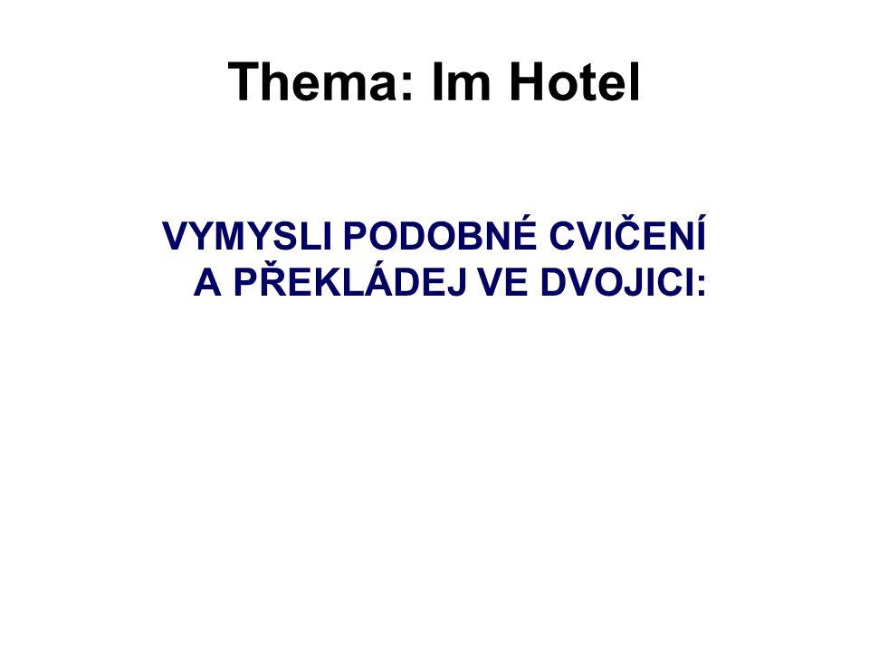 Thema: Im Hotel VYMYSLI PODOBNÉ CVIČENÍ A PŘEKLÁDEJ VE DVOJICI: