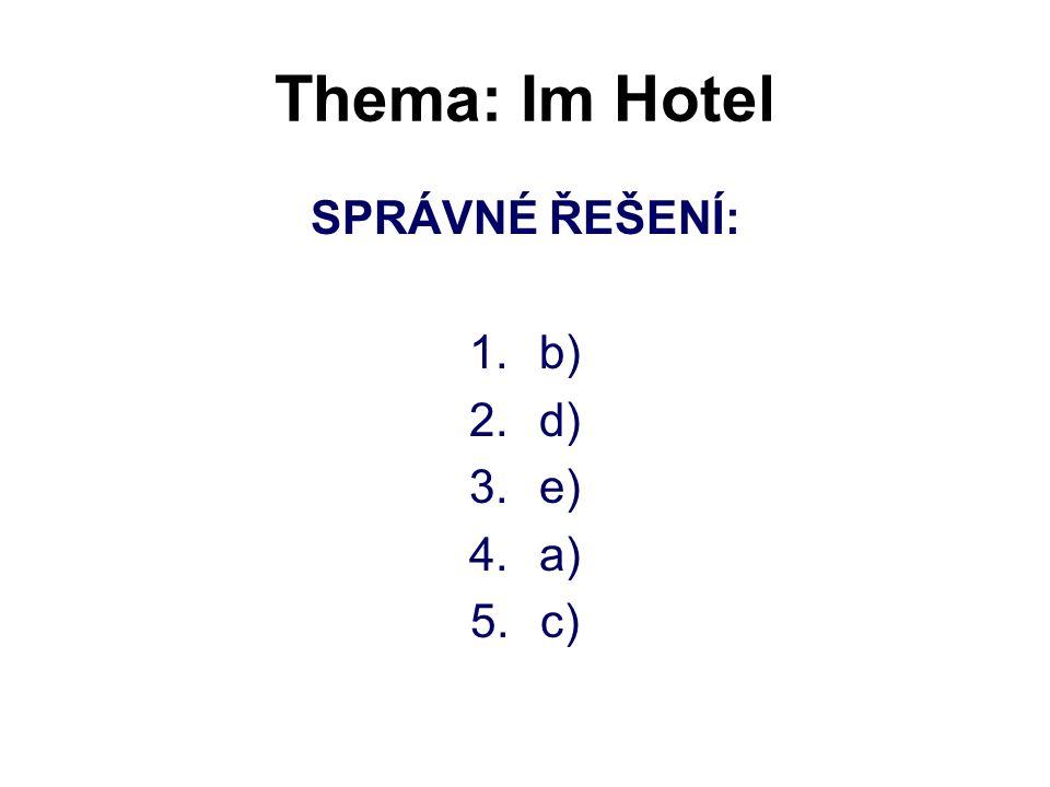 Thema: Im Hotel SPRÁVNÉ ŘEŠENÍ: 1.b) 2.d) 3.e) 4.a) 5.c)