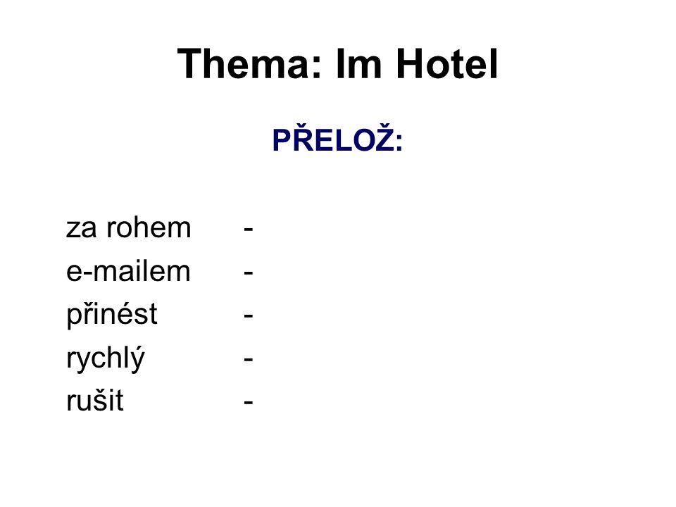 Thema: Im Hotel PŘELOŽ: za rohem- e-mailem- přinést- rychlý- rušit-