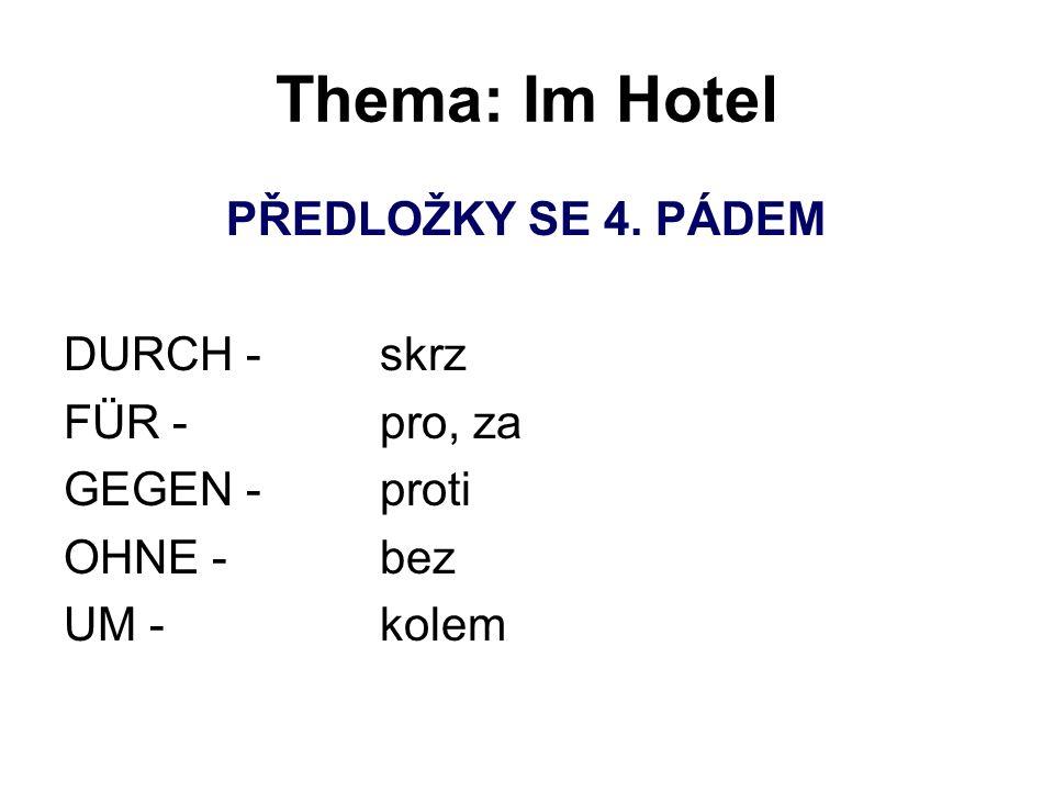 Thema: Im Hotel PŘEDLOŽKY SE 4. PÁDEM DURCH -skrz FÜR -pro, za GEGEN -proti OHNE -bez UM -kolem