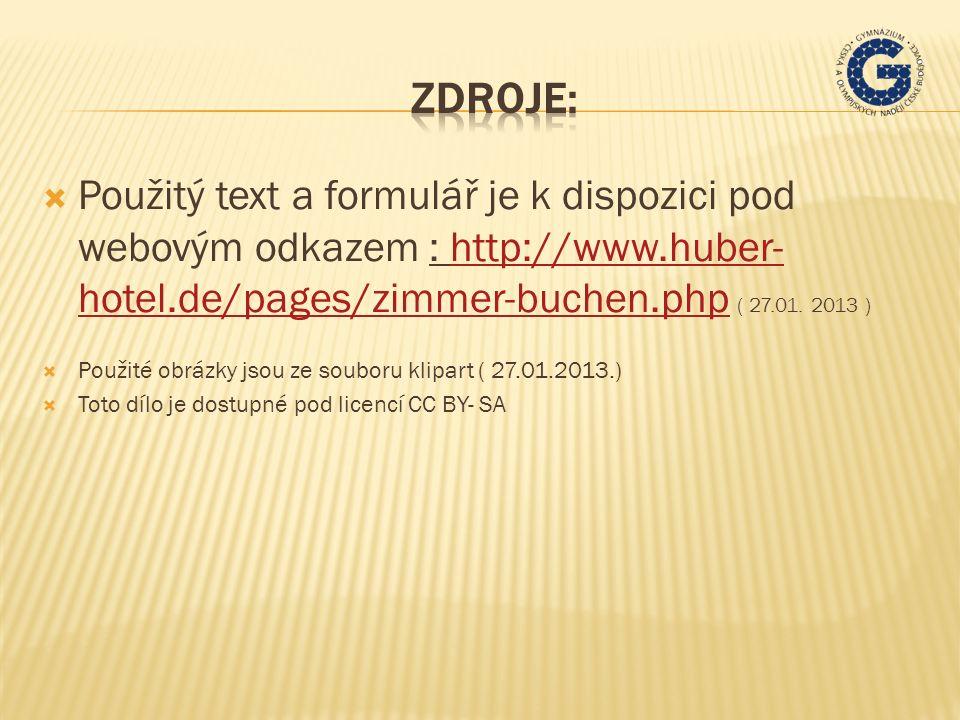  Použitý text a formulář je k dispozici pod webovým odkazem : http://www.huber- hotel.de/pages/zimmer-buchen.php ( 27.01.