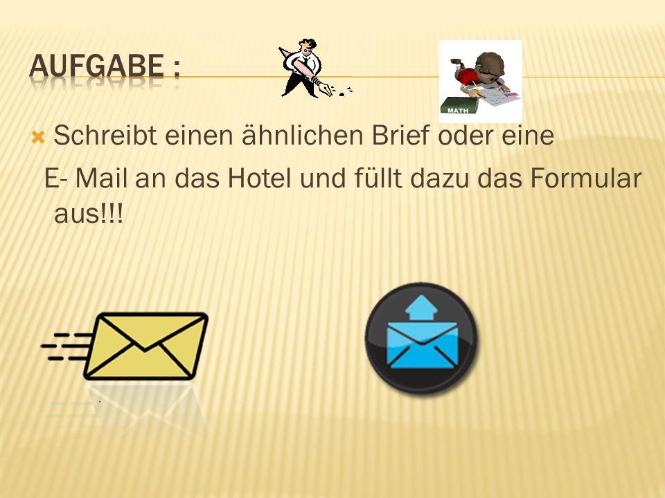  Schreibt einen ähnlichen Brief oder eine E- Mail an das Hotel und füllt dazu das Formular aus!!!
