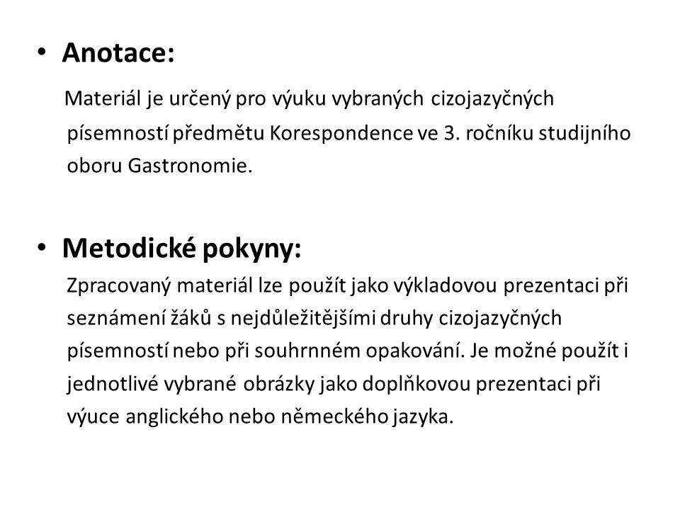 Anotace: Materiál je určený pro výuku vybraných cizojazyčných písemností předmětu Korespondence ve 3.