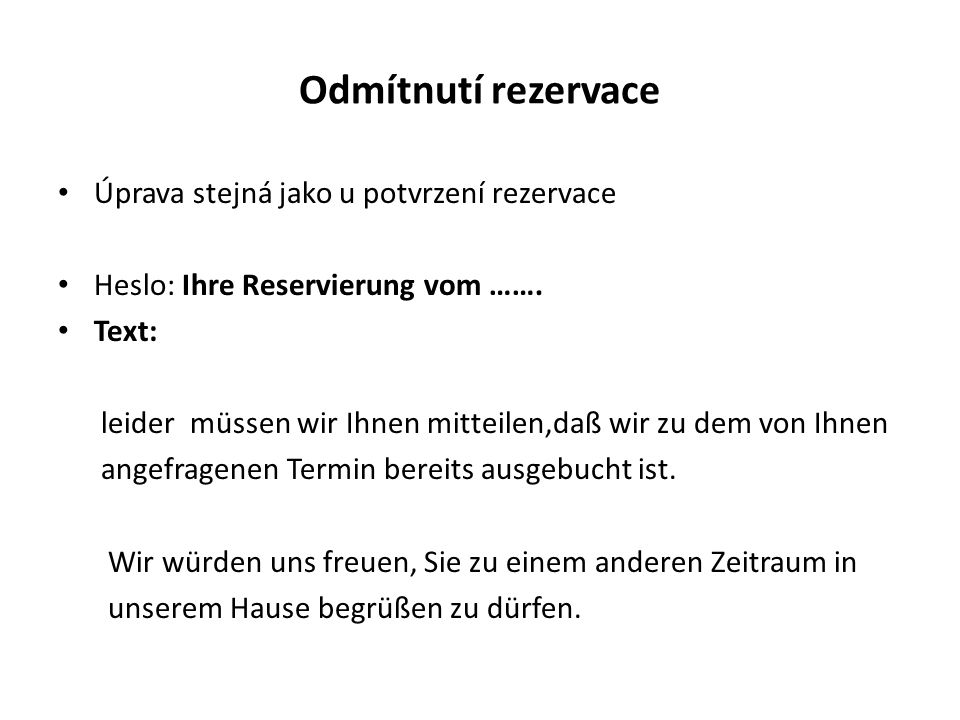 Potvrzení rezervace v anglickém jazyce (Reservation) Bloková úprava jako u rezervace v německém jazyce Oslovení: Dear Sirs; Dear Mr …… Text: Thank you for your letter of ……… We are pleased to confirm that we have reserved 2 Double Rooms of 5 nights from ……….to …… We look forward to welcoming your guests at about 6.