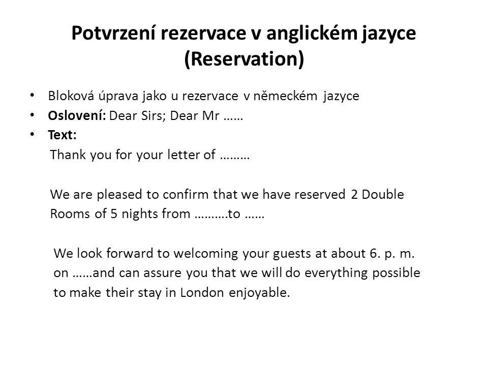 Potvrzení rezervace v anglickém jazyce (Reservation) Bloková úprava jako u rezervace v německém jazyce Oslovení: Dear Sirs; Dear Mr …… Text: Thank you