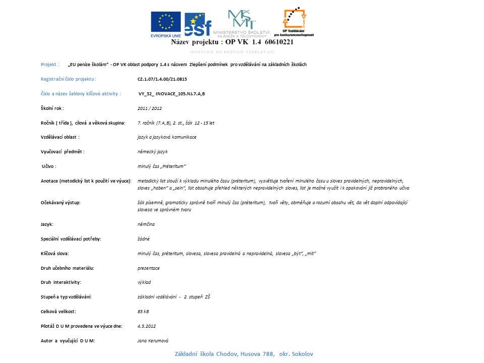 """Projekt : """"EU peníze školám - OP VK oblast podpory 1.4 s názvem Zlepšení podmínek pro vzdělávání na základních školách Registrační číslo projektu : CZ.1.07/1.4.00/21.0815 Číslo a název šablony klíčové aktivity : VY_32_ INOVACE_105.NJ.7.A,B Školní rok : 2011 / 2012 Ročník ( třída ), cílová a věková skupina:7."""