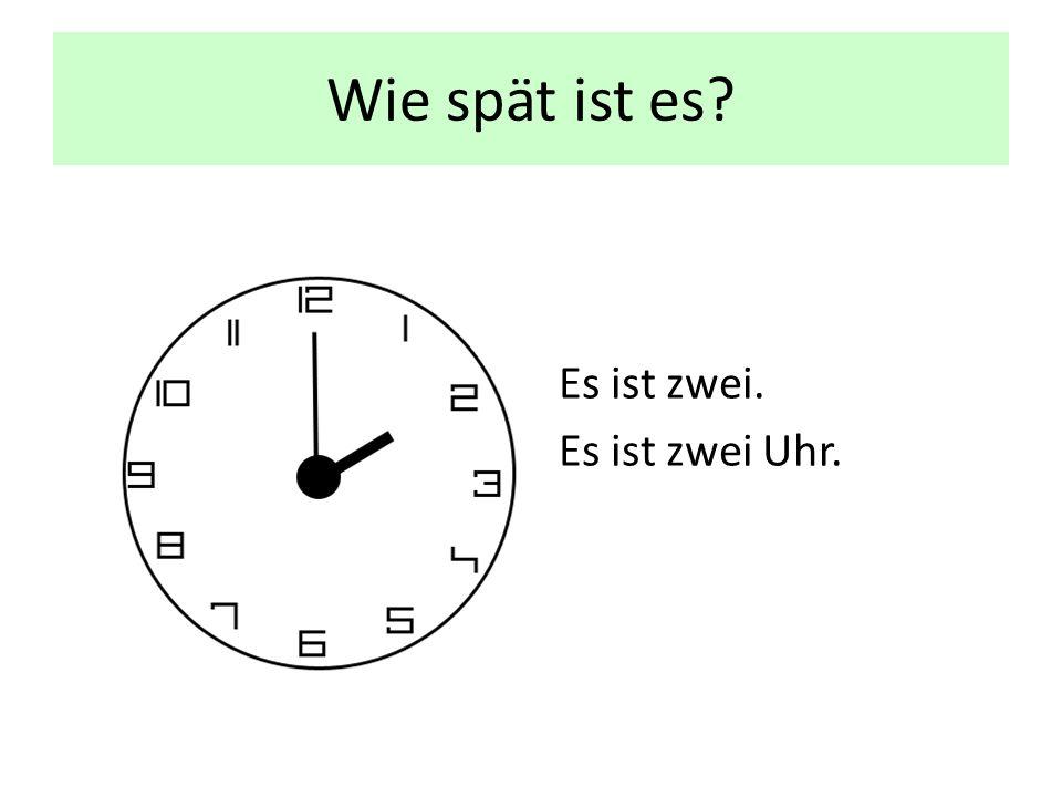 Wie spät ist es Es ist zwei. Es ist zwei Uhr.