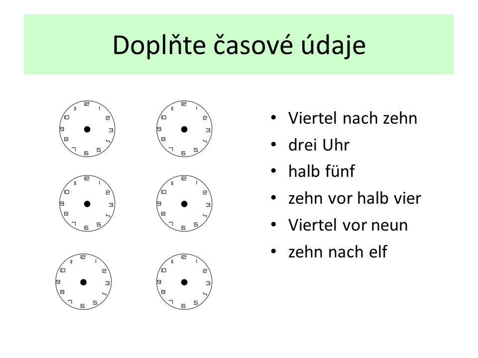 Doplňte časové údaje Viertel nach zehn drei Uhr halb fünf zehn vor halb vier Viertel vor neun zehn nach elf