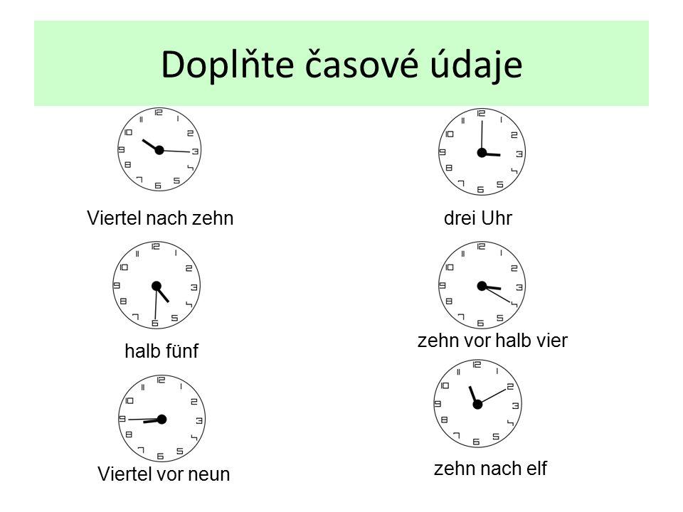 Doplňte časové údaje zehn nach elf Viertel nach zehn drei Uhr halb fünf zehn vor halb vier Viertel vor neun