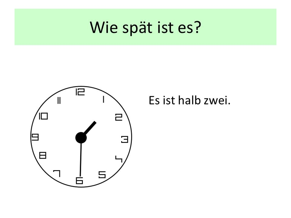 Wie spät ist es? Es ist zehn nach halb zwei.