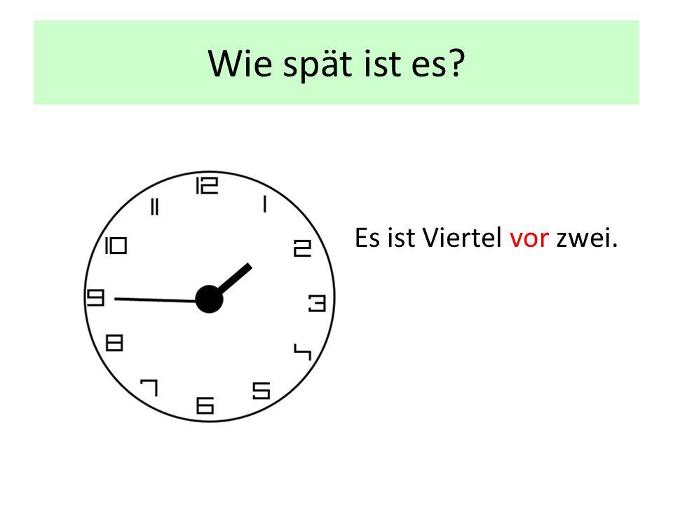 Wie spät ist es Es ist Viertel vor zwei.