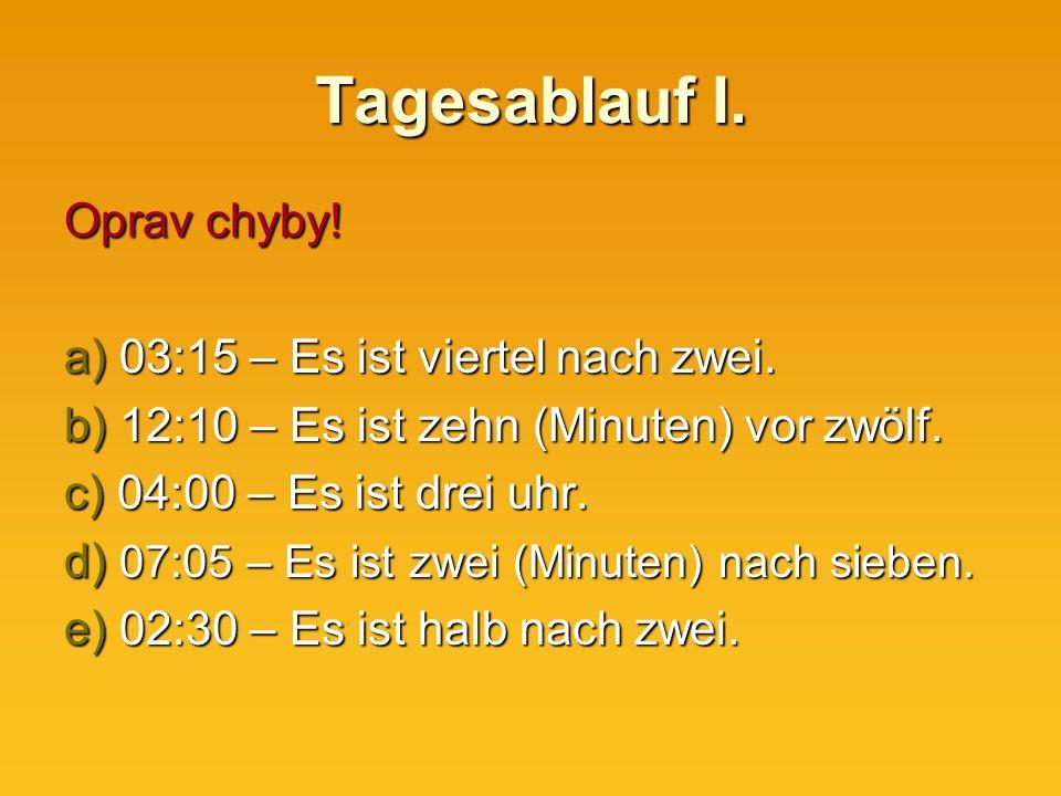 Tagesablauf I. Oprav chyby. a) 03:15 – Es ist viertel nach zwei.