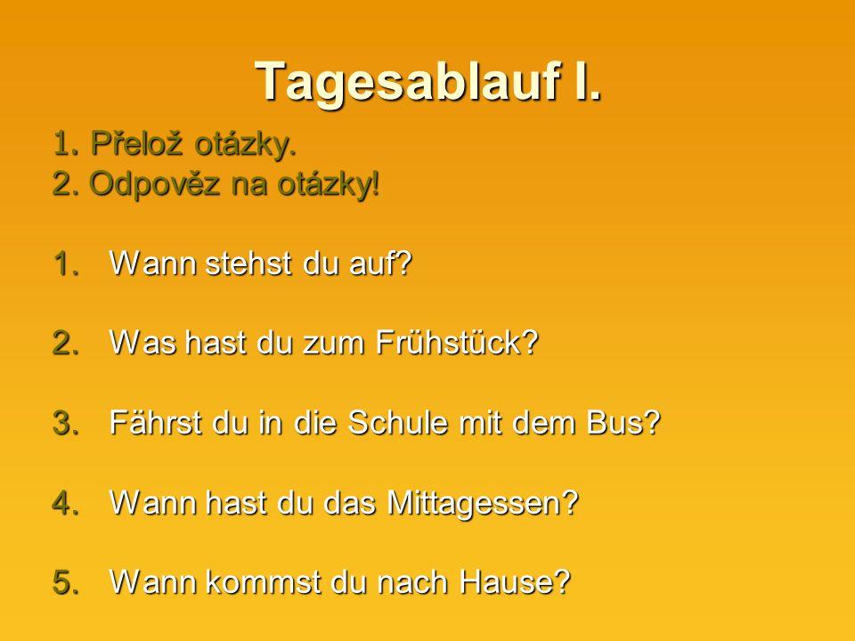 Tagesablauf I. 1. Přelož otázky. 2. Odpověz na otázky.
