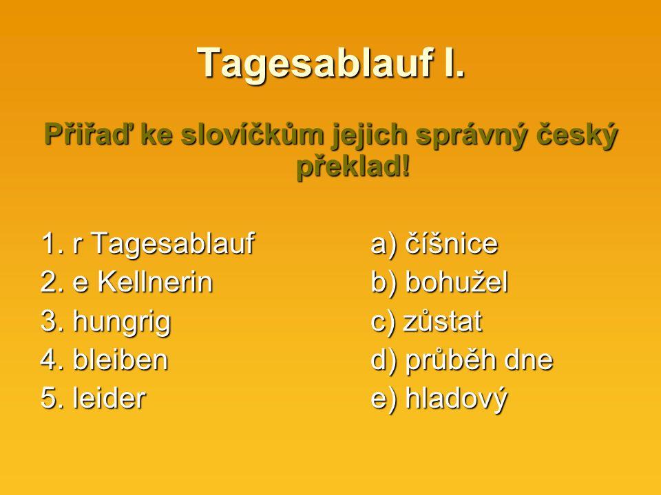 Tagesablauf I. Přiřaď ke slovíčkům jejich správný český překlad.