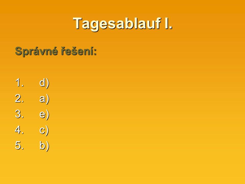 Tagesablauf I. Správné řešení: 1.d) 2.a) 3. e) 4.c) 5.b)
