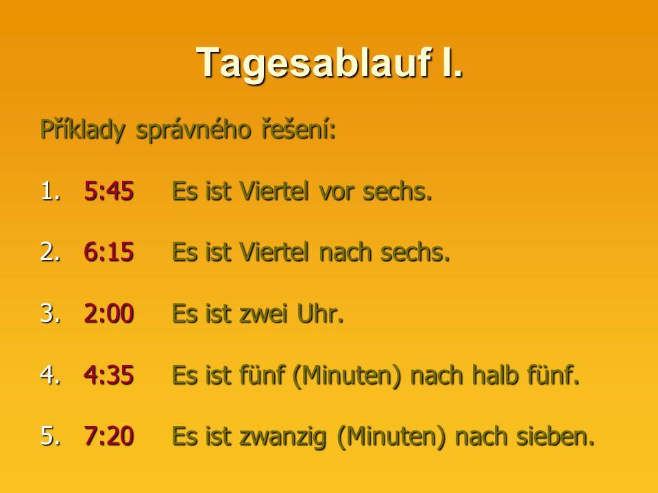 Tagesablauf I. Příklady správného řešení: 1.5:45Es ist Viertel vor sechs.